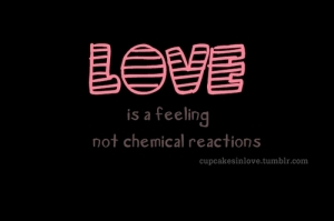 Love-Is-A-Feeling-Not-A-Chemical-Reactions