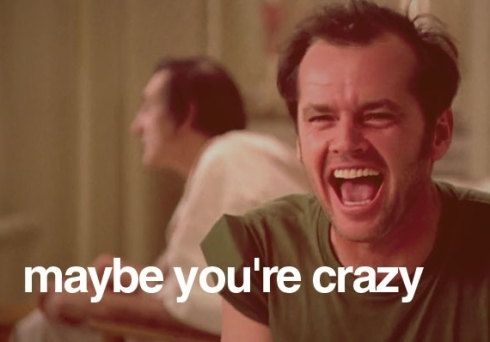 maybe-youre-crazy-570x398