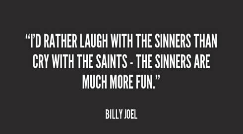 quote-Billy-Joel-id-rather-laugh-with-the-sinners-than-90071