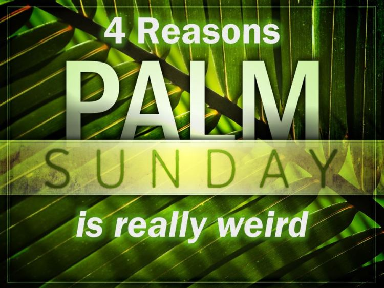 palm sunday is weird